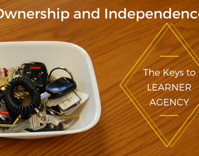 Ownership and Independence – The Keys to Learner Agency