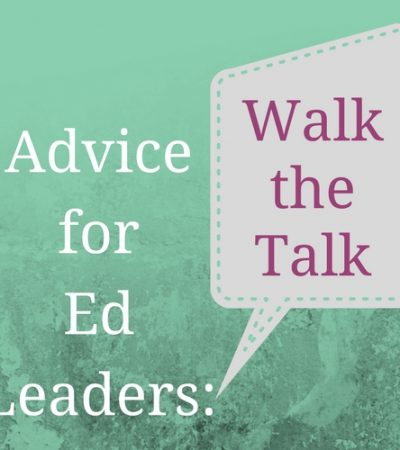 Guest Post: Advice for Ed Leaders on Walking the Talk